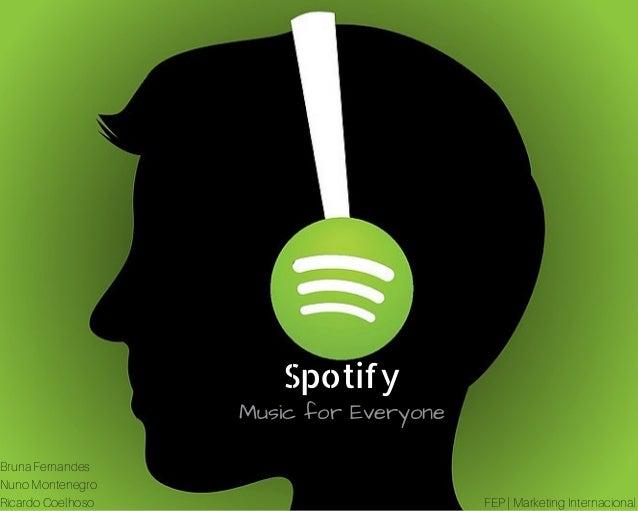 Spotify MusicforEveryone Bruna Fernandes Nuno Montenegro Ricardo Coelhoso FEP | Marketing Internacional