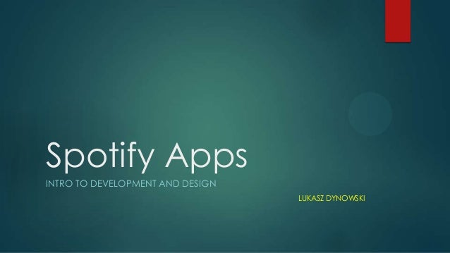 Spotify Apps INTRO TO DEVELOPMENT AND DESIGN LUKASZ DYNOWSKI