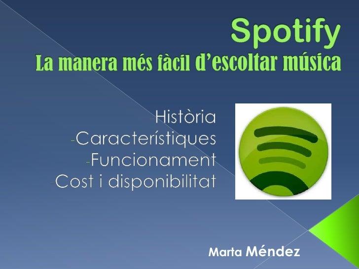 SpotifyLa manera mésfàcild'escoltarmúsica<br /><ul><li>Història