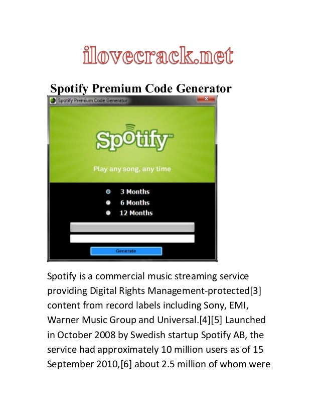 Spotify Premium Code Generator Spotify is a commercial music streaming service providing Digital Rights Management-protect...