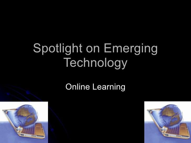 Spotlight on Emerging Technology Online Learning