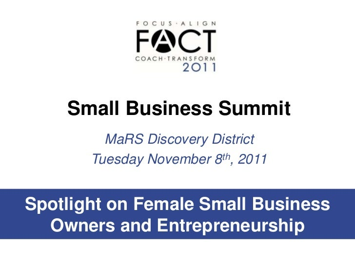 Small Business Summit         MaRS Discovery District       Tuesday November 8th, 2011Spotlight on Female Small Business  ...