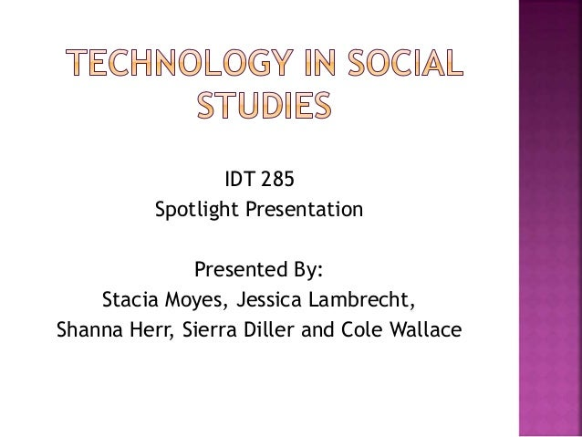 IDT 285 Spotlight Presentation Presented By: Stacia Moyes, Jessica Lambrecht, Shanna Herr, Sierra Diller and Cole Wallace