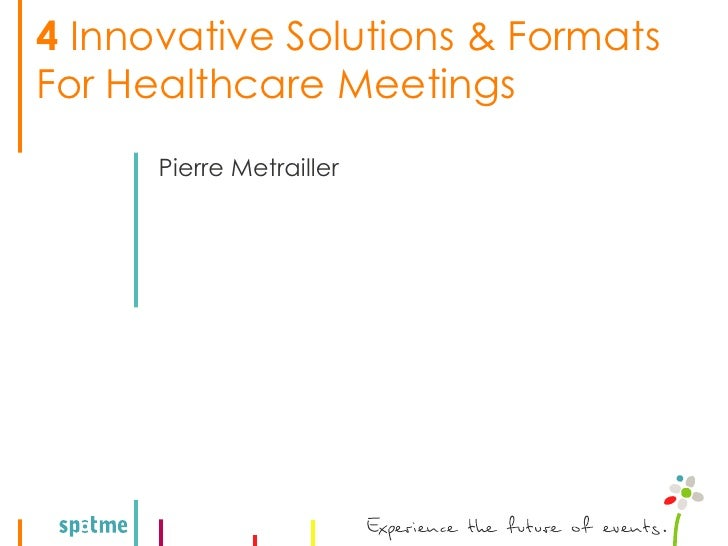 4 Innovative Solutions & Formats For Healthcare Meetings       Pierre Metrailler