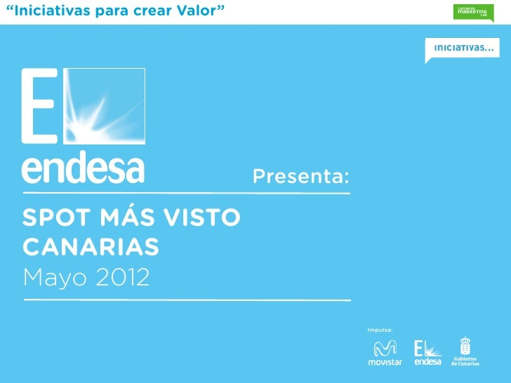 """""""Iniciativas para crear Valor""""                                 Presenta:  SPOT MÁS VISTO  CANARIAS  Mayo 2012             ..."""