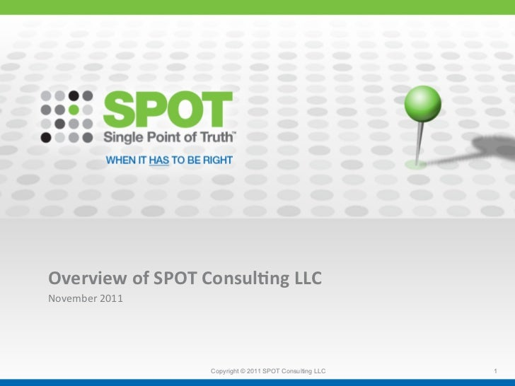 Overview of SPOT Consul2ng LLC November 2011                             Copyright © 2011 SPOT Consulting ...