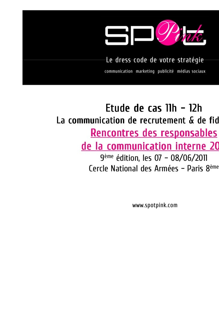 Etude de cas 11h – 12hLa communication de recrutement & de fidélisation        Rencontres des responsables      de la comm...