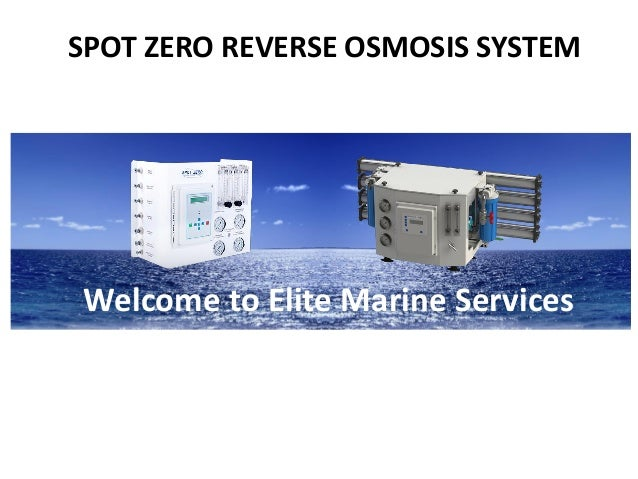 SPOT ZERO REVERSE OSMOSIS SYSTEM Welcome to Elite Marine Services