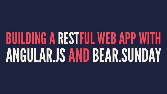 BUILDING A RESTFUL WEB APP WITH ANGULAR.JS AND BEAR.SUNDAY