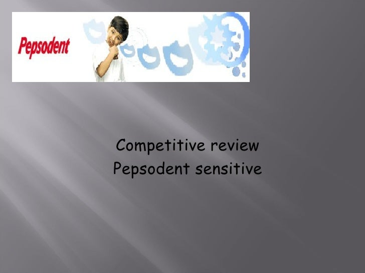 Competitive review  Pepsodent sensitive