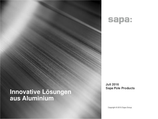 Innovative Lösungen aus Aluminium Copyright © 2015 Sapa Group 1 Juli 2016 Sapa Pole Products
