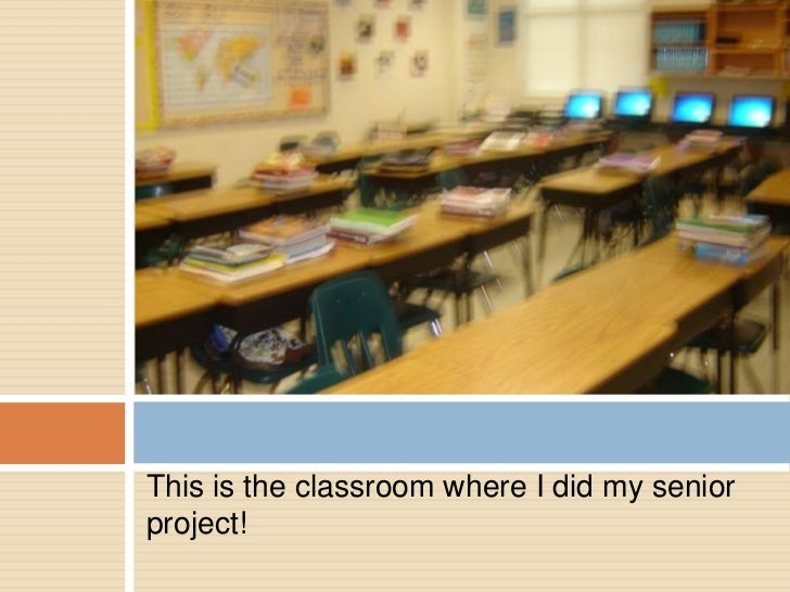 This is the classroom where I did my seniorproject!