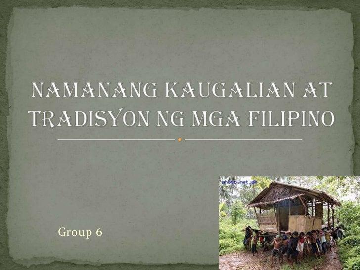 Group 6<br />NamanangKaugalian at Tradisyonngmga Filipino<br />