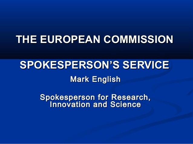 THE EUROPEAN COMMISSIONTHE EUROPEAN COMMISSION SPOKESPERSON'S SERVICESPOKESPERSON'S SERVICE Mark EnglishMark English Spoke...