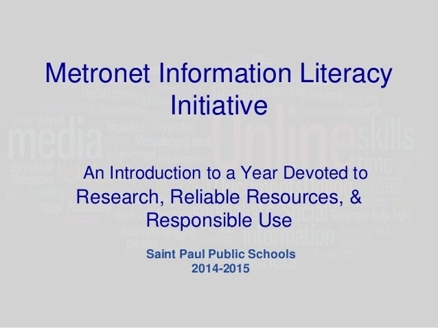Metronet Information Literacy  Initiative  An Introduction to a Year Devoted to  Research, Reliable Resources, &  Responsi...