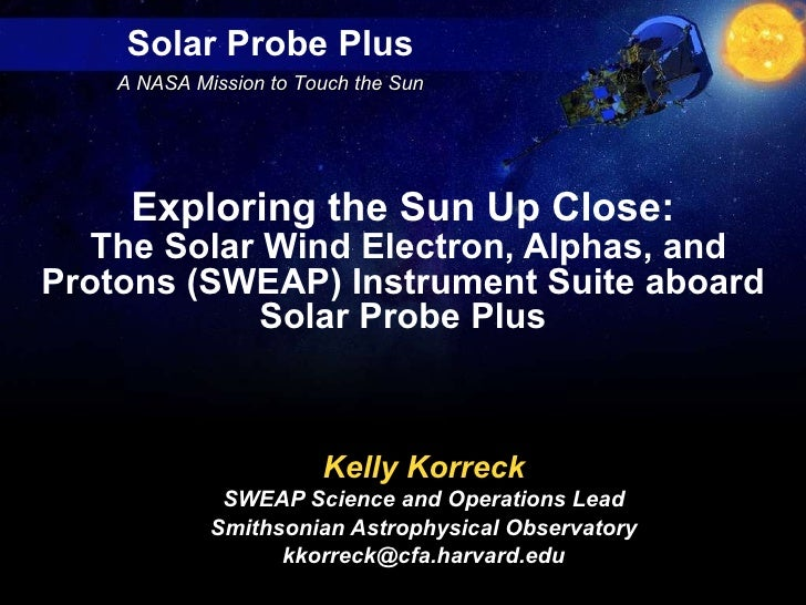Kelly Korreck SWEAP Science and Operations Lead Smithsonian Astrophysical Observatory [email_address] Exploring the Sun Up...