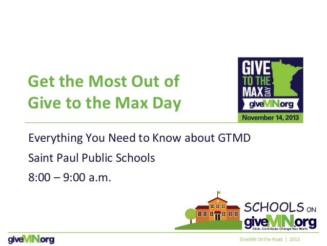 Get the Most Out of Give to the Max Day Everything You Need to Know about GTMD Saint Paul Public Schools 8:00 – 9:00 a.m. ...