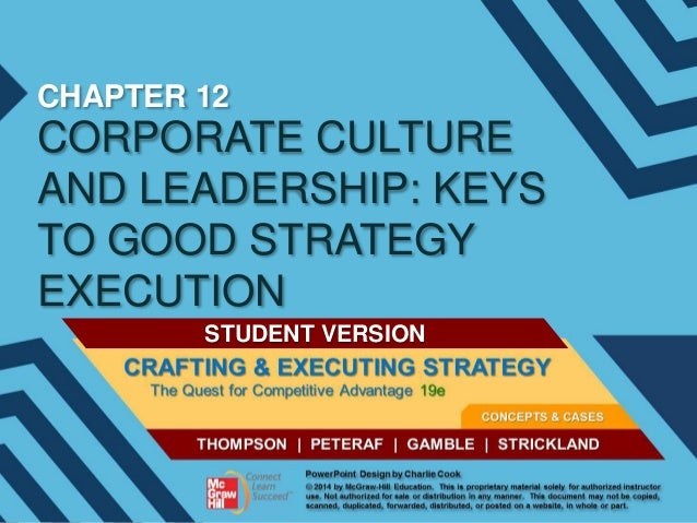 CHAPTER 12  CORPORATE CULTURE AND LEADERSHIP: KEYS TO GOOD STRATEGY EXECUTION STUDENT VERSION
