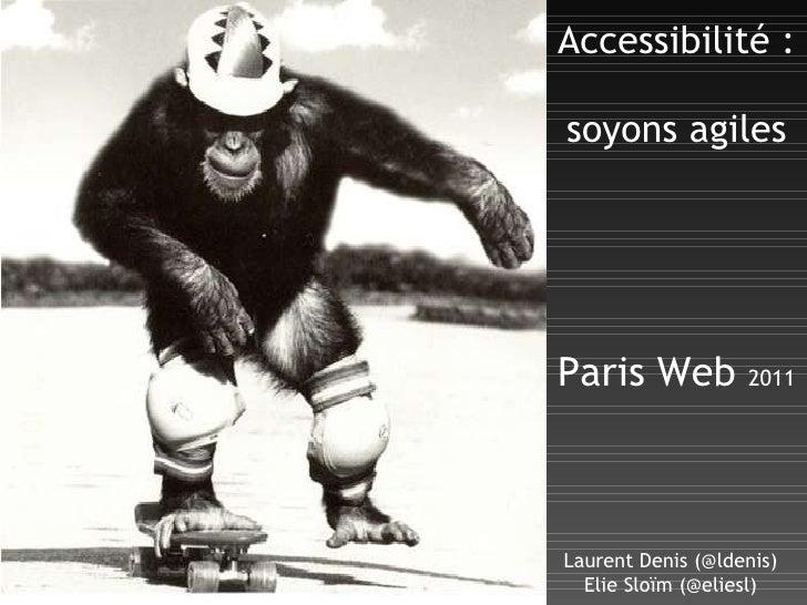 Accessibilité :  soyons agiles Laurent Denis (@ldenis) Elie Sloïm (@eliesl) Paris Web  2011