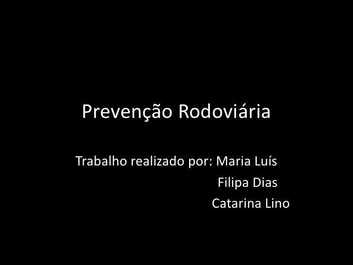 Prevenção Rodoviária <br />Trabalho realizado por: Maria Luís<br />                                          Filipa Dias<b...