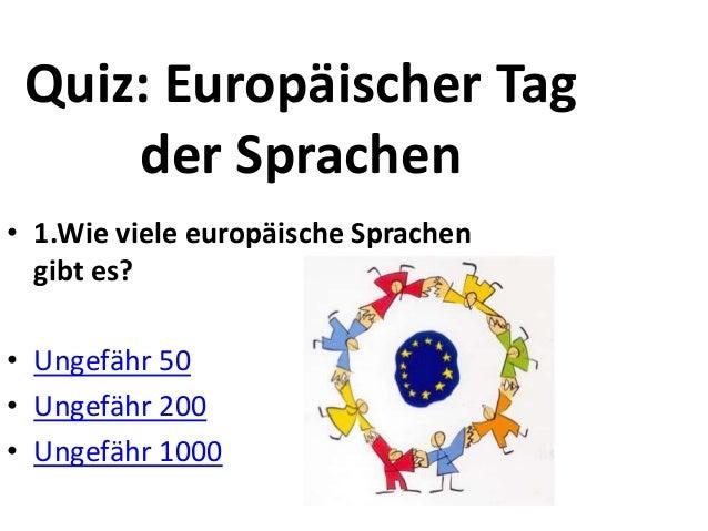 Quiz: Europäischer Tag der Sprachen • 1.Wie viele europäische Sprachen gibt es? • Ungefähr 50 • Ungefähr 200 • Ungefähr 10...