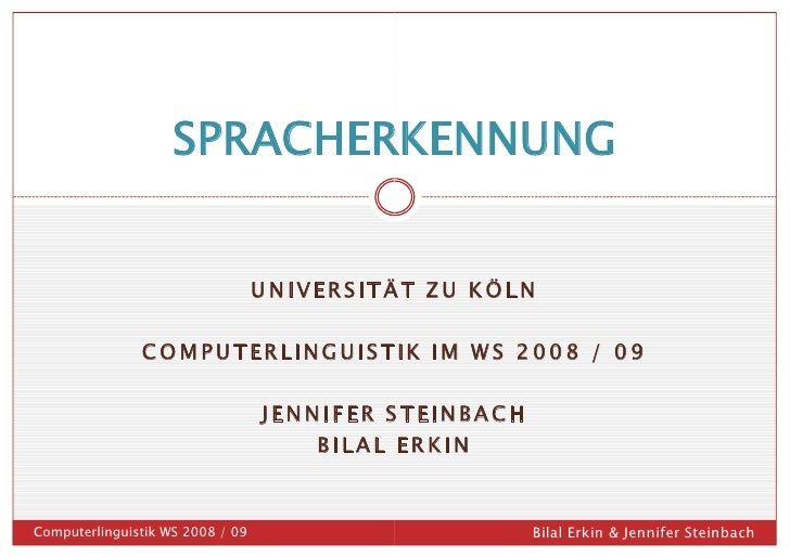 SPRACHERKENNUNG                                     UNIVERSITÄT ZU KÖLN                 COMPUTERLINGUISTIK IM WS 2008 / 09...
