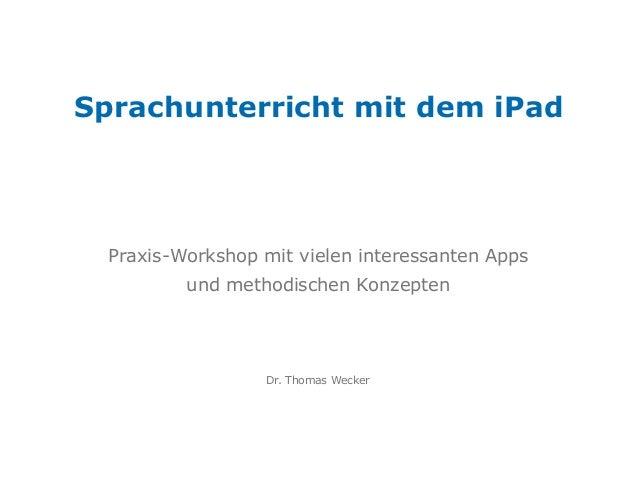 Dr. Thomas Wecker Sprachunterricht mit dem iPad Praxis-Workshop mit vielen interessanten Apps und methodischen Konzepten