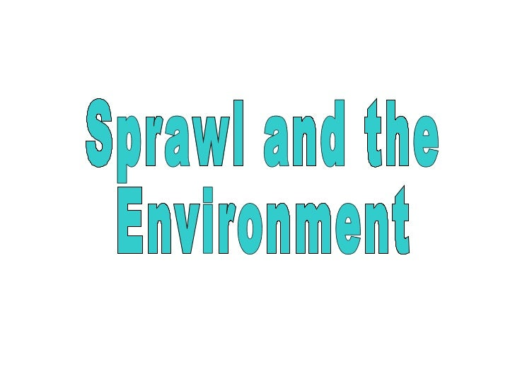 Sprawl and the  Environment