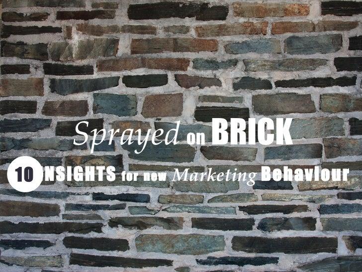 Sprayed on Brick - New Marketing Behaviour 2012