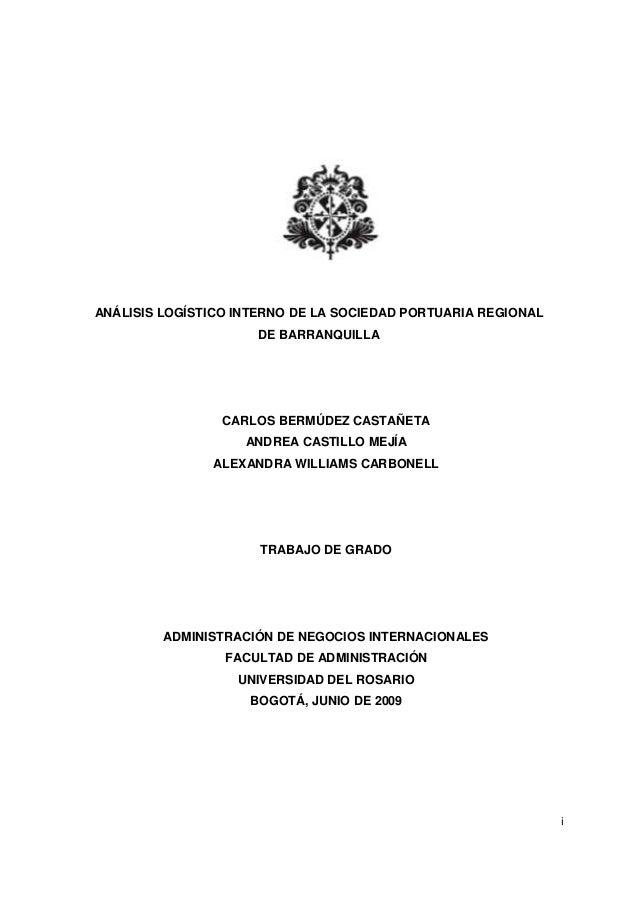 i ANÁLISIS LOGÍSTICO INTERNO DE LA SOCIEDAD PORTUARIA REGIONAL DE BARRANQUILLA CARLOS BERMÚDEZ CASTAÑETA ANDREA CASTILLO M...