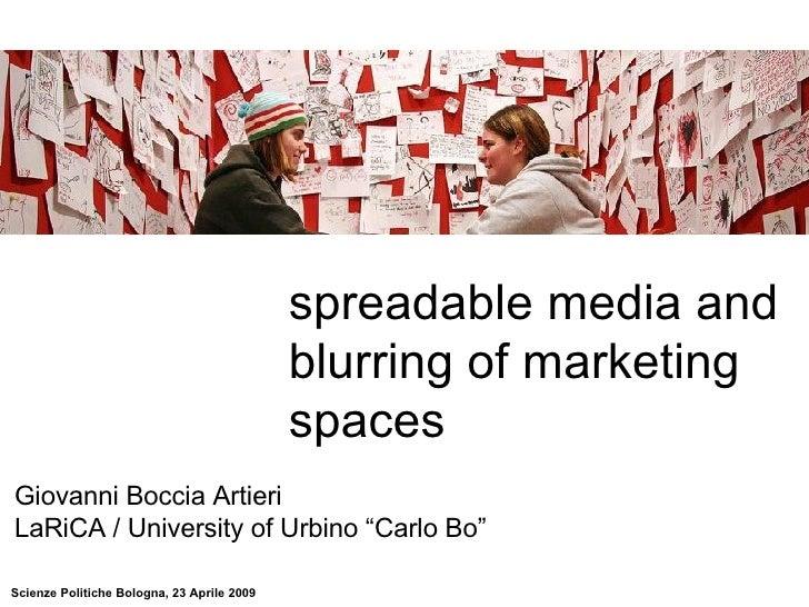 """spreadable media and blurring of marketing spaces Giovanni Boccia Artieri LaRiCA / University of Urbino """"Carlo Bo"""""""