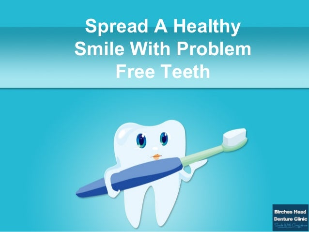 Spread a healthy smile with problem free teeth