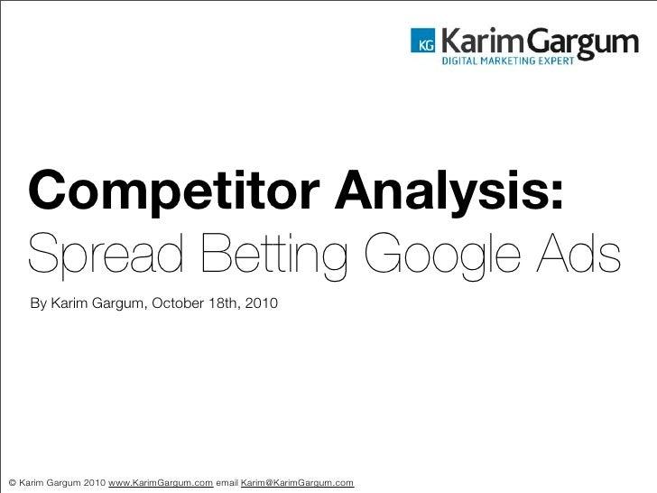 Competitor Analysis:    Spread Betting Google Ads     By Karim Gargum, October 18th, 2010     © Karim Gargum 2010 www.Kari...