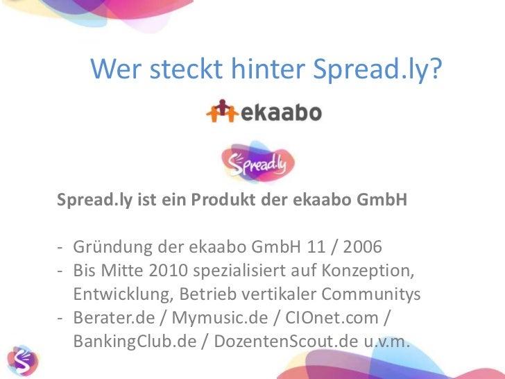 Wer steckt hinter Spread.ly?<br />Spread.ly ist ein Produkt der ekaabo GmbH<br /><ul><li>Gründung der ekaabo GmbH 11 / 2006