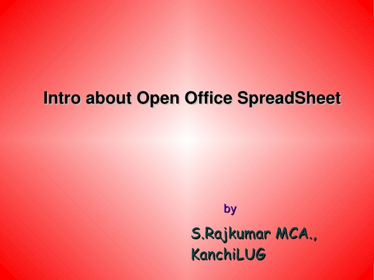 Intro about Open Office SpreadSheet                          by                   S.Rajkumar MCA.,                  Kanchi...