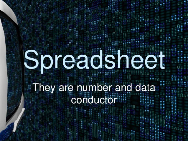 Spreadsheet They are number and data conductor