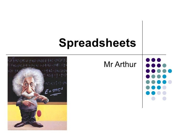 Spreadsheets Mr Arthur