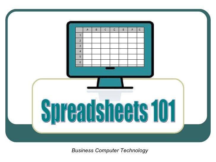 1 2 3 4 5 6 Spreadsheets 101 A B C D E F G Business Computer Technology