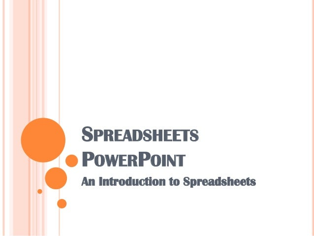SPREADSHEETS POWERPOINT An Introduction to Spreadsheets