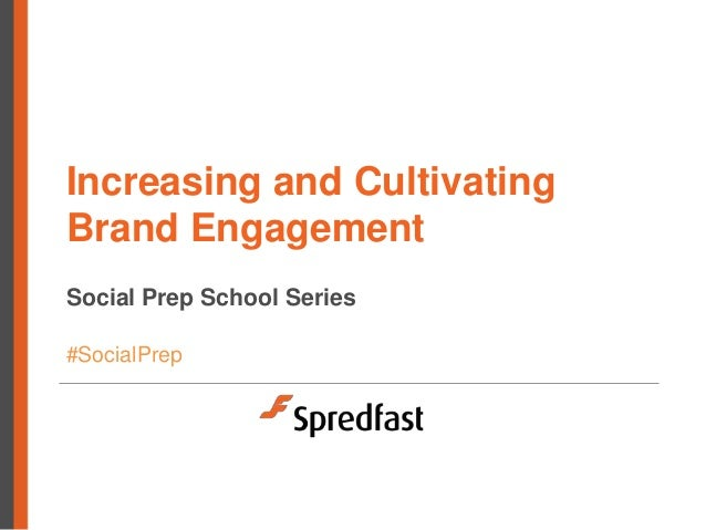 Increasing and CultivatingBrand EngagementSocial Prep School Series#SocialPrep