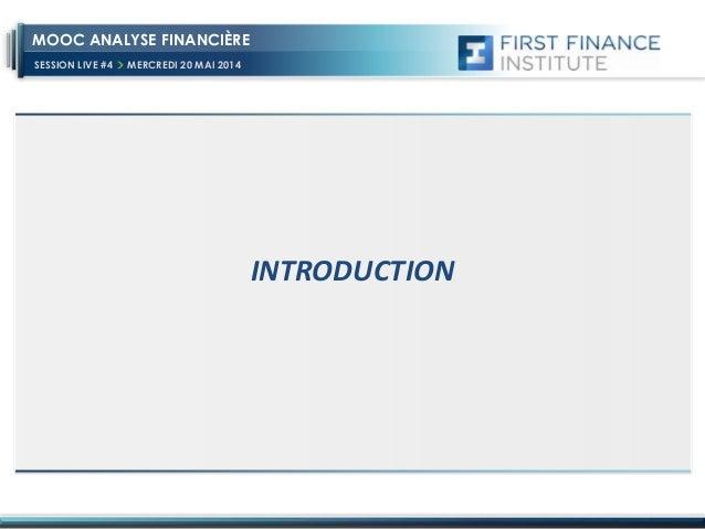 SESSION LIVE #4 MERCREDI 20 MAI 2014 MOOC ANALYSE FINANCIÈRE INTRODUCTION