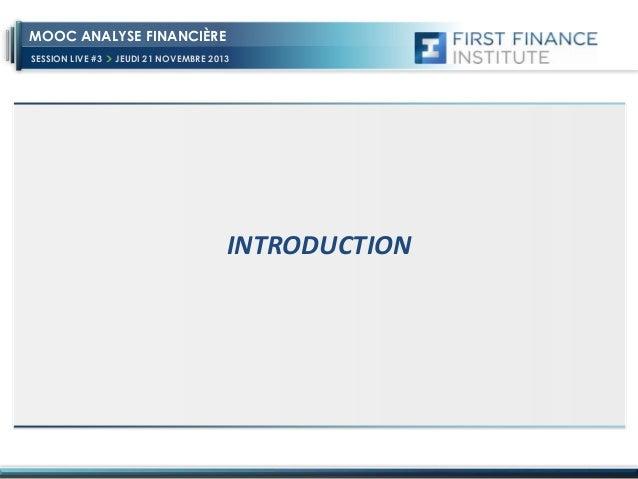 MOOC ANALYSE FINANCIÈRE SESSION LIVE #3  JEUDI 21 NOVEMBRE 2013  INTRODUCTION