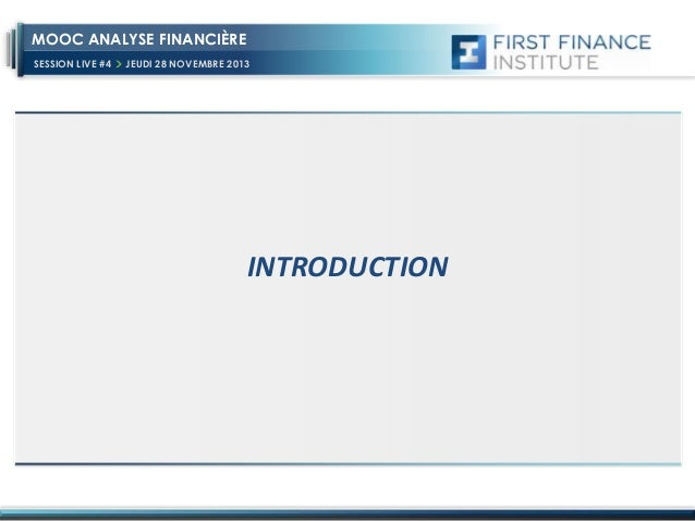 MOOC ANALYSE FINANCIÈRE SESSION LIVE #4  JEUDI 28 NOVEMBRE 2013  INTRODUCTION