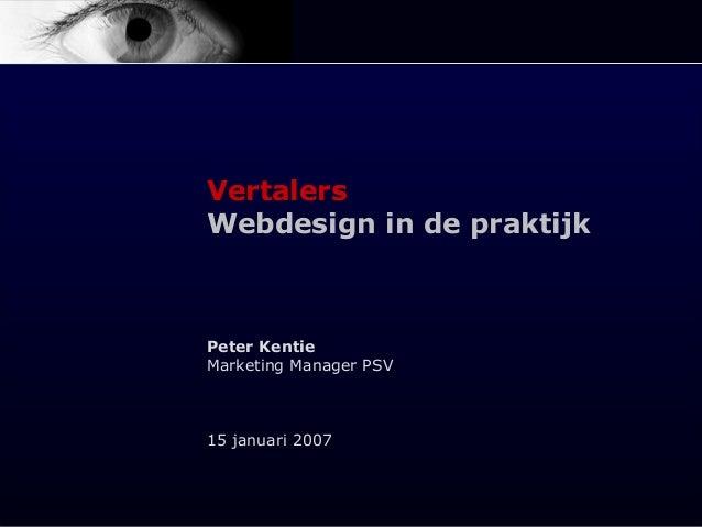 Vertalers Webdesign in de praktijk Peter Kentie Marketing Manager PSV 15 januari 2007