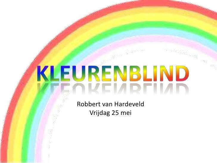 Robbert van Hardeveld   Vrijdag 25 mei