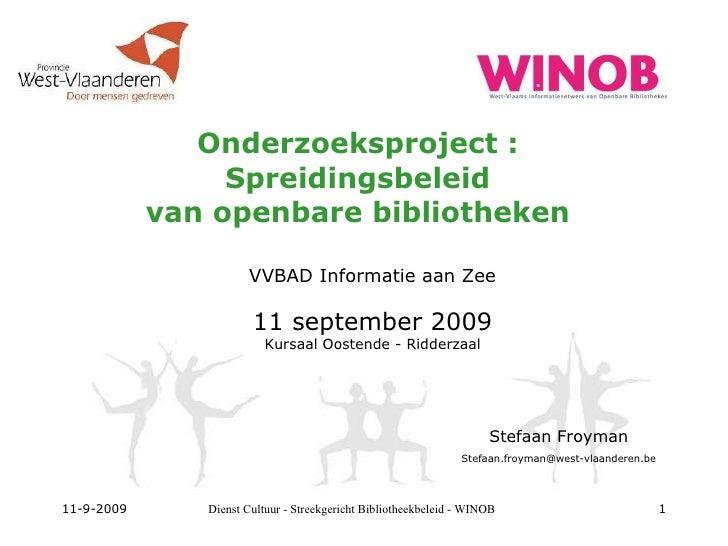 Onderzoeksproject : Spreidingsbeleid van openbare bibliotheken VVBAD Informatie aan Zee 11 september 2009 Kursaal Oostende...