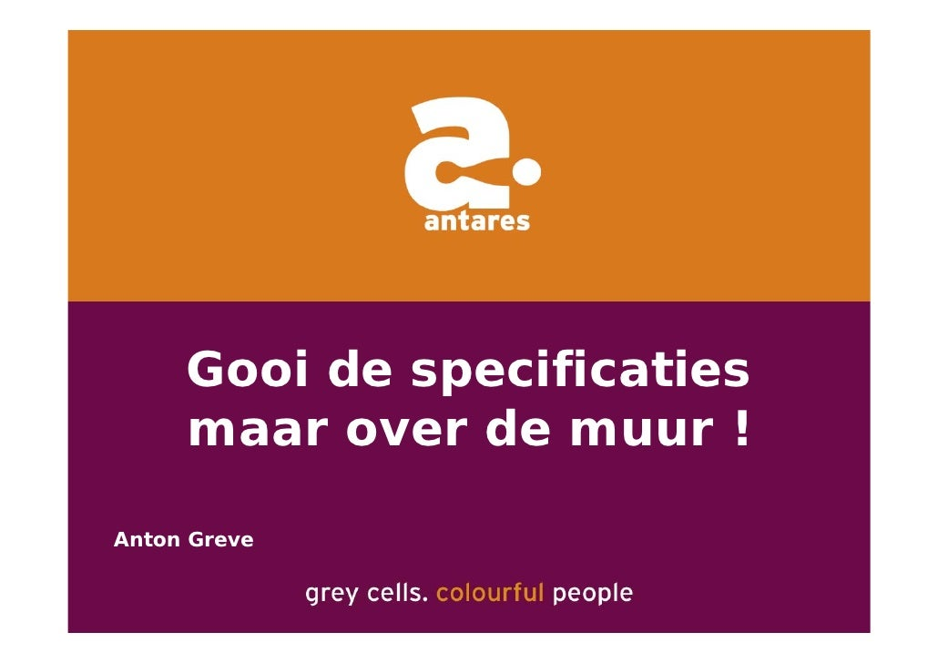 Gooi de specificaties      maar over de muur !  Anton Greve