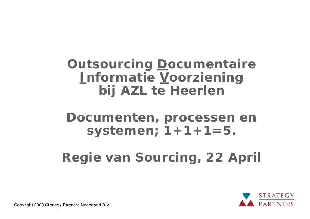 Outsourcing Documentaire                           Informatie Voorziening                              bij AZL te Heerlen ...