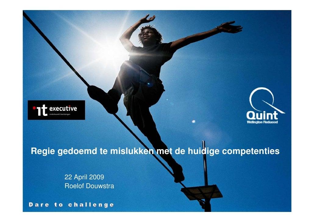 Regie gedoemd te mislukken met de huidige competenties         22 April 2009        Roelof Douwstra                       ...