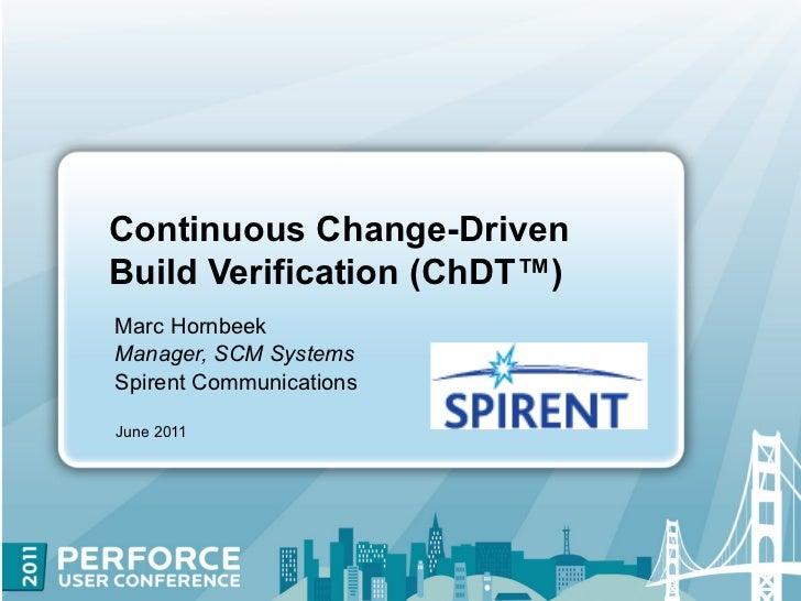 Continuous Change-DrivenBuild Verification (ChDT™)Marc HornbeekManager, SCM SystemsSpirent CommunicationsJune 2011